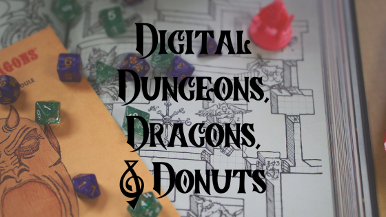 digital dungeons, dragons, and donuts
